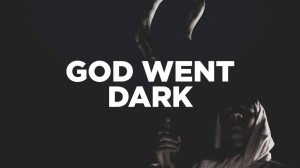 God went dark