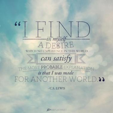 C.S, Lewis made for another world